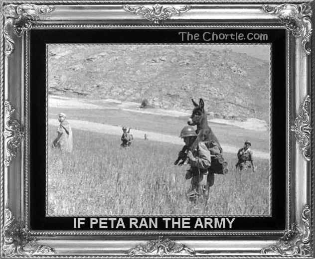 If PETA ran the army